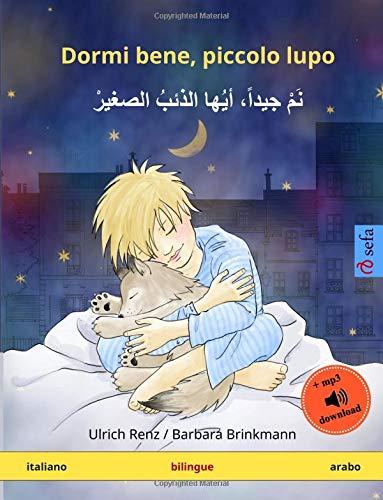 Dormi bene, piccolo lupo – Nam jayyidan ayyuha adh-dhaib as-sagir (italiano – arabo): Libro per bambini bilingue con audiolibro MP3 da scaricare, da 2-4 anni