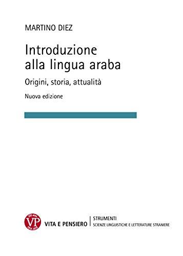 Introduzione alla lingua araba. Origini, storia, attualità. Ediz. ampliata
