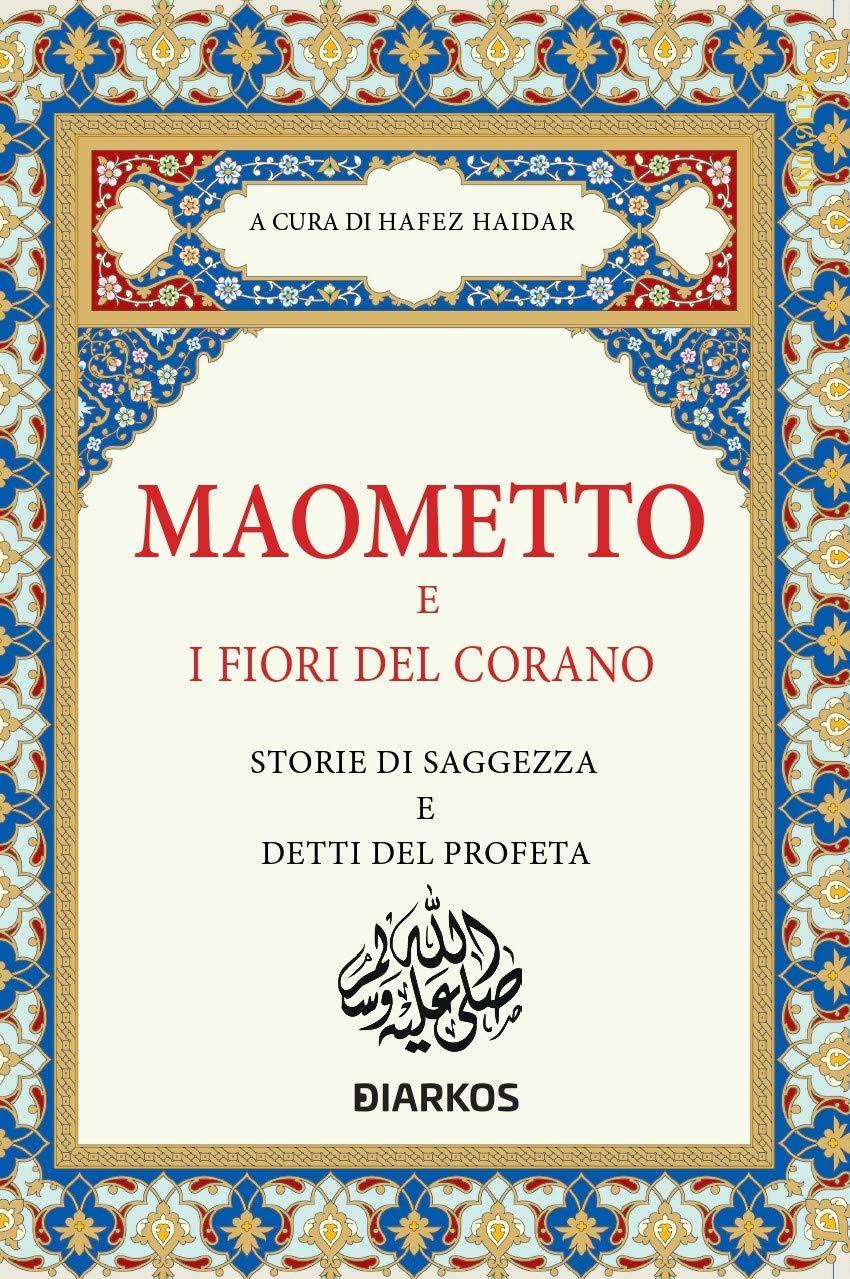 Maometto e i Fiori del Corano. Storie di Saggezza e Detti del Profeta